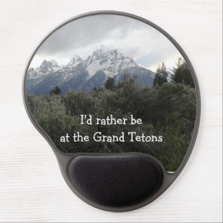 I d rather be at the Grand Tetons Gel Mousepad