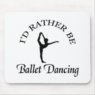 I d rather be ballet dancing mouse pad