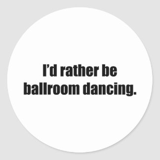 I d Rather Be Ballroom Dancing Stickers