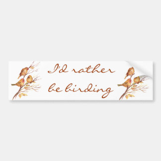 I d Rather be Birding Bird Sparrows Bumper Stickers