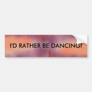 I d Rather Be Dancing - bumper sticker
