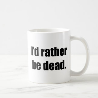 I d Rather Be Dead Mug