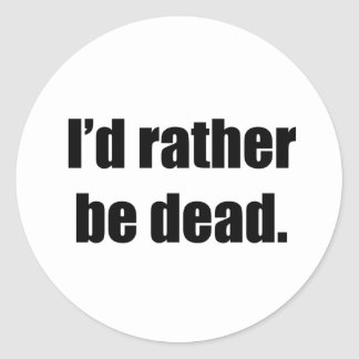 I d Rather Be Dead Round Sticker
