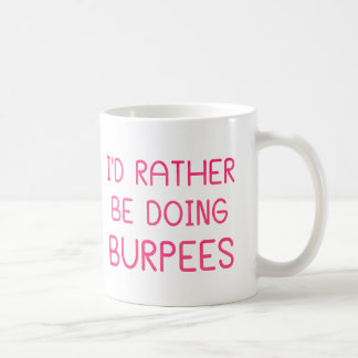 I d Rather Be Doing Burpees Mugs