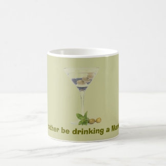 I d rather be drinking a Martini Coffee Mug