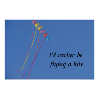 I d Rather Be Flying a Kite Poster