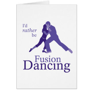 I d Rather Be Fusion Dancing Greeting Card