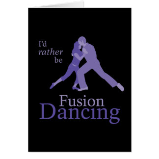 I d Rather Be Fusion Dancing Greeting Cards