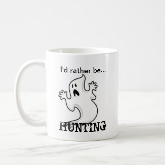 I d rather be Ghost Hunting Coffee Mug