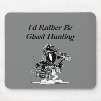 I d Rather be Ghost Hunting mouse pad