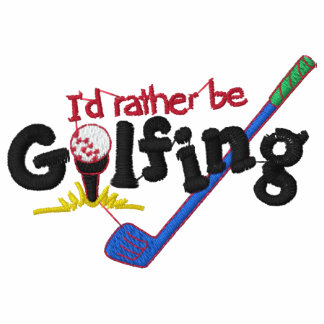 I d Rather Be Golfing Embroidered Polo Shirt