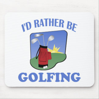 I d Rather Be Golfing Mouse Pad