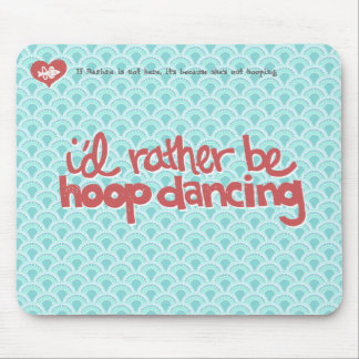 I d Rather Be Hoop Dancing Mousepad