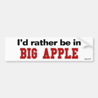 I d Rather Be In Big Apple Bumper Stickers