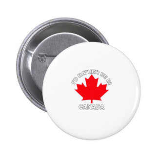 I d Rather Be in Canada Pinback Button