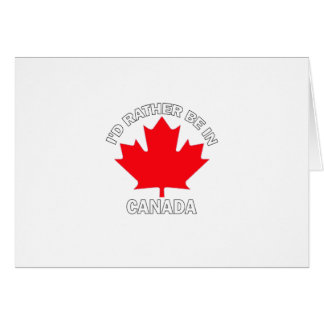 I d Rather Be in Canada Card