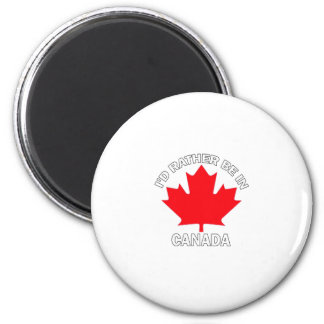 I d Rather Be in Canada Refrigerator Magnets