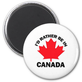 I d Rather Be in Canada Refrigerator Magnet