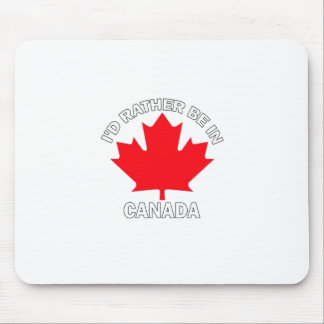 I d Rather Be in Canada Mouse Pads
