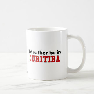 I d Rather Be In Curitiba Coffee Mugs
