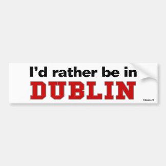 I d Rather Be In Dublin Bumper Sticker