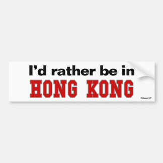 I d Rather Be In Hong Kong Bumper Stickers