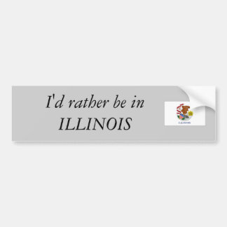 I d rather be in ILLINOIS Bumper Sticker