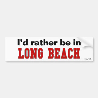 I d Rather Be In Long Beach Bumper Sticker