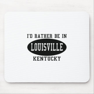 I d Rather Be in Louisville Mousepads