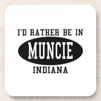I d Rather Be In Muncie Indiana Coaster