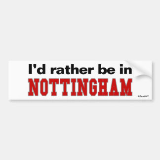 I d Rather Be In Nottingham Bumper Stickers