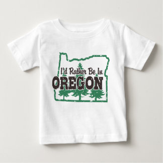 I'd Rather Be In Oregon Baby T-Shirt