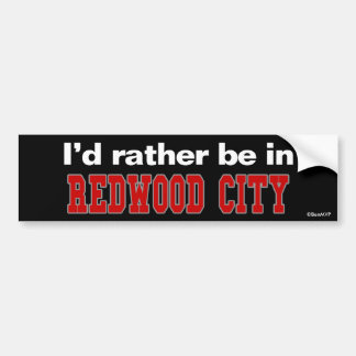 I d Rather Be In Redwood City Bumper Stickers