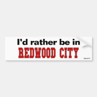 I d Rather Be In Redwood City Bumper Sticker