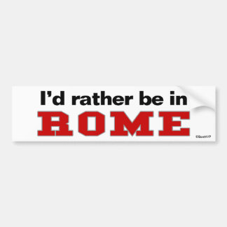 I d Rather Be In Rome Bumper Stickers