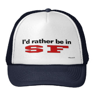 I d Rather Be In SF Trucker Hat