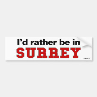 I d Rather Be In Surrey Bumper Stickers