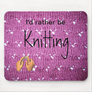 I d Rather Be Knitting Mousepad