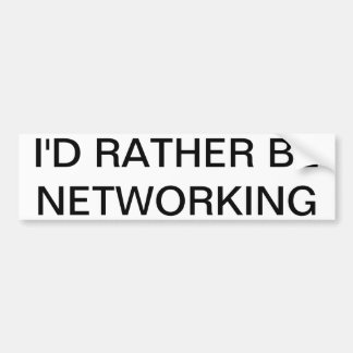 I D RATHER BE NETWORKING BUMPER STICKER
