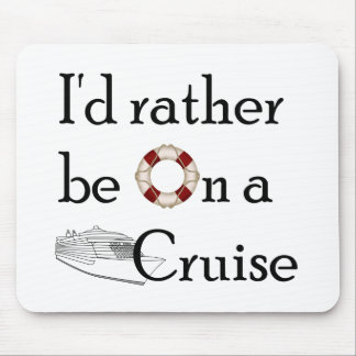 I d Rather Be On A Cruise Mouse Pads