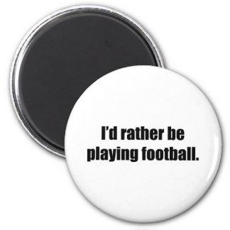 I d Rather Be Playing Football Fridge Magnet