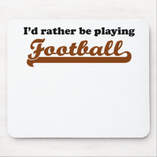 I d Rather Be Playing Football Mousepad