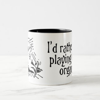 I d rather be playing my organ mug
