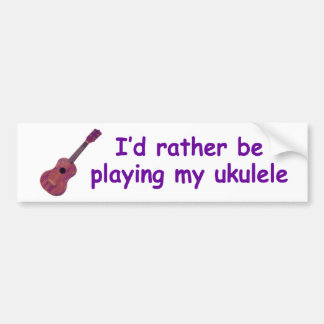 I d rather be playing my ukulele bumper sticker