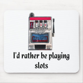 I d rather be playing slots Mousepad