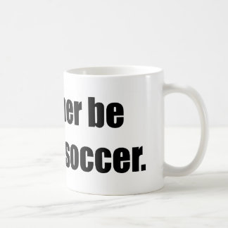 I d Rather Be Playing Soccer Mugs