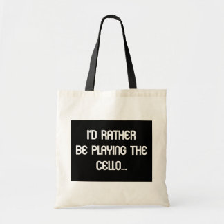 I d Rather Be Playing the Cello Tote Bag
