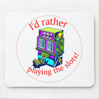 I d Rather Be Playing the Slots Mouse Pad