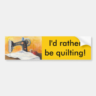 I D RATHER BE QUILTING BUMPER STICKER