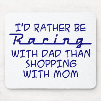 I d Rather Be Racing With Dad Mouse Pads